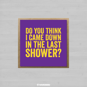 Do-You-Think-I-Came-Down-In-The-Last-Shower-Envelope